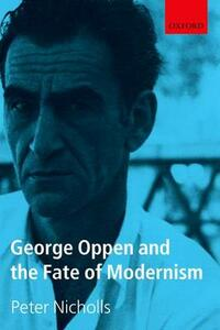 George Oppen and the Fate of Modernism - Peter Nicholls - cover