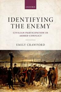 Identifying the Enemy: Civilian Participation in Armed Conflict - Emily Crawford - cover