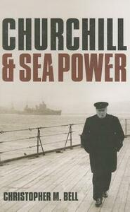 Churchill and Sea Power - Christopher M. Bell - cover