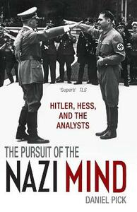 The Pursuit of the Nazi Mind: Hitler, Hess, and the Analysts - Daniel Pick - cover