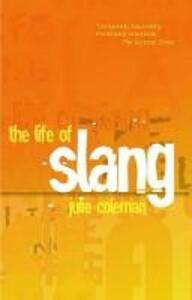 The Life of Slang - Julie Coleman - cover