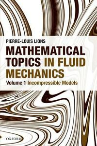 Mathematical Topics in Fluid Mechanics: Volume 1: Incompressible Models - Pierre-Louis Lions - cover