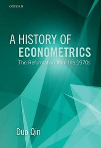 A History of Econometrics: The Reformation from the 1970s - Duo Qin - cover