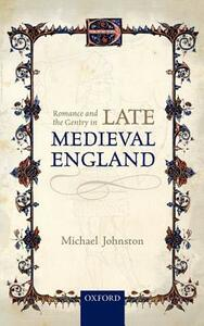 Romance and the Gentry in Late Medieval England - Michael Johnston - cover