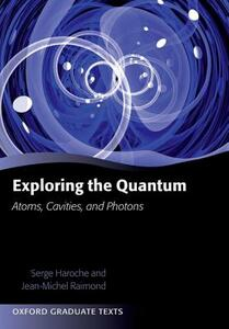Exploring the Quantum: Atoms, Cavities, and Photons - Serge Haroche,Jean-Michel Raimond - cover