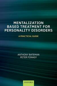 Mentalization-Based Treatment for Personality Disorders: A Practical Guide - Anthony Bateman,Peter Fonagy - cover