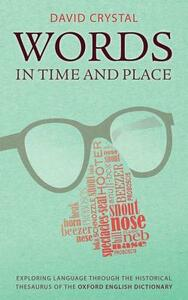 Words in Time and Place: Exploring Language Through the Historical Thesaurus of the Oxford English Dictionary - David Crystal - cover