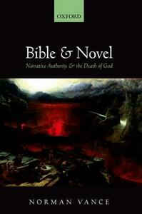 Bible and Novel: Narrative Authority and the Death of God - Norman Vance - cover