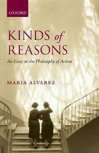 Kinds of Reasons: An Essay in the Philosophy of Action - Maria Alvarez - cover