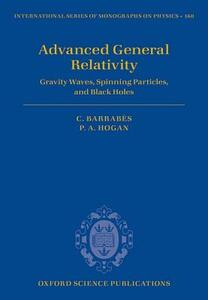 Advanced General Relativity: Gravity Waves, Spinning Particles, and Black Holes - Claude Barrabes,Peter A. Hogan - cover