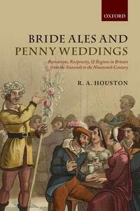 Bride Ales and Penny Weddings: Recreations, Reciprocity, and Regions in Britain from the Sixteenth to the Nineteenth Centuries - R. A. Houston - cover