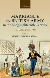 Marriage and the British Army in the Long Eighteenth Century: 'The Girl I Left Behind Me' - Jennine Hurl-Eamon - cover