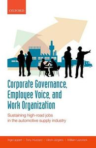 Corporate Governance, Employee Voice, and Work Organization: Sustaining High-Road Jobs in the Automotive Supply Industry - Inge Lippert,Tony Huzzard,Ulrich Jurgens - cover