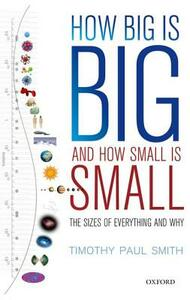 How Big is Big and How Small is Small: The Sizes of Everything and Why - Timothy Paul Smith - cover