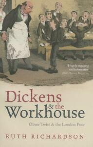 Dickens and the Workhouse: Oliver Twist and the London Poor - Ruth Richardson - cover