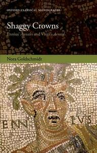 Shaggy Crowns: Ennius' Annales and Virgil's Aeneid - Nora Goldschmidt - cover