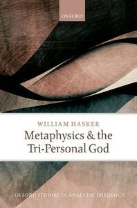 Metaphysics and the Tri-Personal God - William Hasker - cover