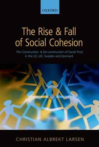 The Rise and Fall of Social Cohesion: The Construction and De-construction of Social Trust in the US, UK, Sweden and Denmark - Christian Albrekt Larsen - cover
