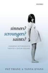 Sinners? Scroungers? Saints?: Unmarried Motherhood in Twentieth-Century England - Pat Thane,Tanya Evans - cover