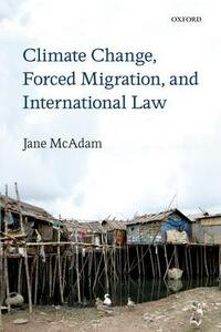 Climate Change, Forced Migration, and International Law - Jane McAdam - cover