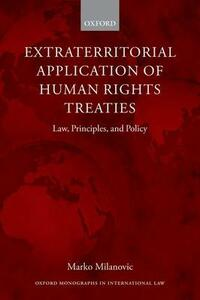 Extraterritorial Application of Human Rights Treaties: Law, Principles, and Policy - Marko Milanovic - cover