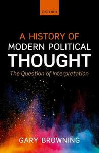 A History of Modern Political Thought: The Question of Interpretation - Gary Browning - cover