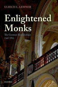 Enlightened Monks: The German Benedictines 1740-1803 - Ulrich L. Lehner - cover