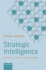 Strategic Intelligence: Conceptual Tools for Leading Change - Michael Maccoby - cover