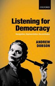 Listening for Democracy: Recognition, Representation, Reconciliation - Andrew Dobson - cover