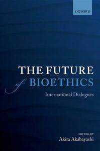The Future of Bioethics: International Dialogues - cover