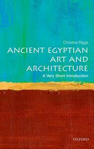 Ancient Egyptian Art and Architecture: A Very Short Introduction - Christina Riggs - cover