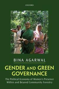 Gender and Green Governance: The Political Economy of Women's Presence Within and Beyond Community Forestry - Bina Agarwal - cover