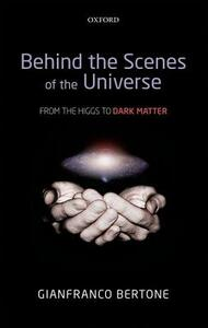 Behind the Scenes of the Universe: From the Higgs to Dark Matter - Gianfranco Bertone - cover