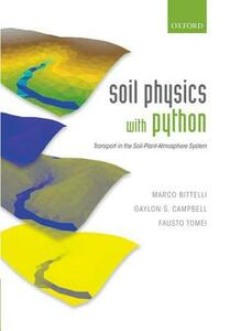 Soil Physics with Python: Transport in the Soil-Plant-Atmosphere System - Marco Bittelli,Gaylon S. Campbell,Fausto Tomei - cover