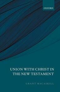 Union with Christ in the New Testament - Grant Macaskill - cover