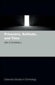 Prisoners, Solitude, and Time - Ian O'Donnell - cover