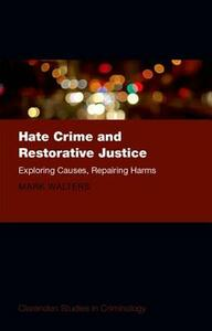 Hate Crime and Restorative Justice: Exploring Causes, Repairing Harms - Mark Austin Walters - cover