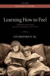 Learning How to Feel: Children's Literature and Emotional Socialization, 1870-1970 - Ute Frevert,Pascal Eitler,Stephanie Olsen - cover