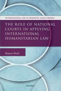 The Role of National Courts in Applying International Humanitarian Law - Sharon Weill - cover