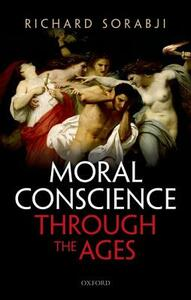 Moral Conscience through the Ages: Fifth Century BCE to the Present - Richard Sorabji - cover