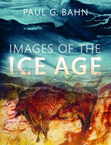 Images of the Ice Age - Paul G. Bahn - cover
