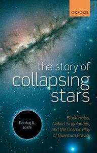 The Story of Collapsing Stars: Black Holes, Naked Singularities, and the Cosmic Play of Quantum Gravity - Pankaj S. Joshi - cover