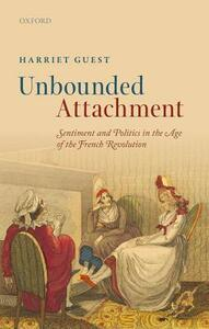 Unbounded Attachment: Sentiment and Politics in the Age of the French Revolution - Harriet Guest - cover