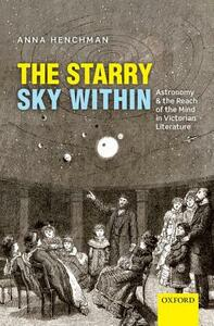 The Starry Sky Within: Astronomy and the Reach of the Mind in Victorian Literature - Anna Henchman - cover