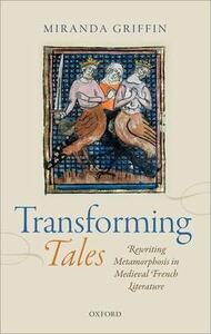Transforming Tales: Rewriting Metamorphosis in Medieval French Literature - Miranda Griffin - cover