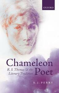 Chameleon Poet: R.S. Thomas and the Literary Tradition - S. J. Perry - cover