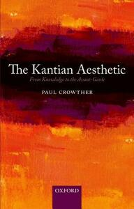 The Kantian Aesthetic: From Knowledge to the Avant-Garde - Paul Crowther - cover