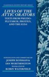 Lives of the Attic Orators: Texts from Pseudo-Plutarch, Photius, and the Suda - Joseph Roisman,Ian Worthington - cover