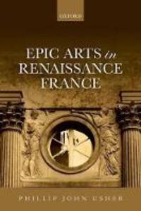 Epic Arts in Renaissance France - Phillip John Usher - cover
