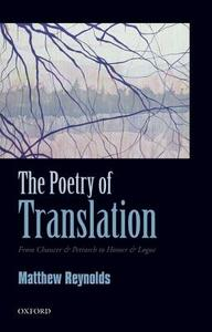 The Poetry of Translation: From Chaucer & Petrarch to Homer & Logue - Matthew Reynolds - cover